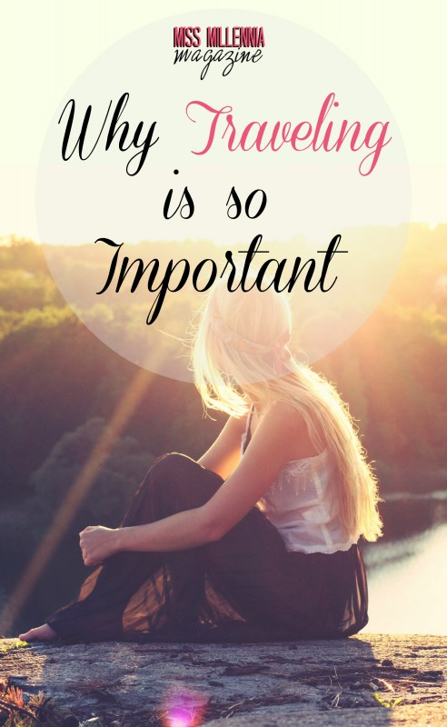 Why Traveling is So Important