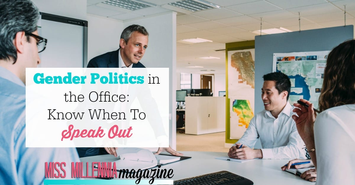 What are the gender politics of your office? Women often have to play the game of the office to get ahead, and knowing when and how to play is important.