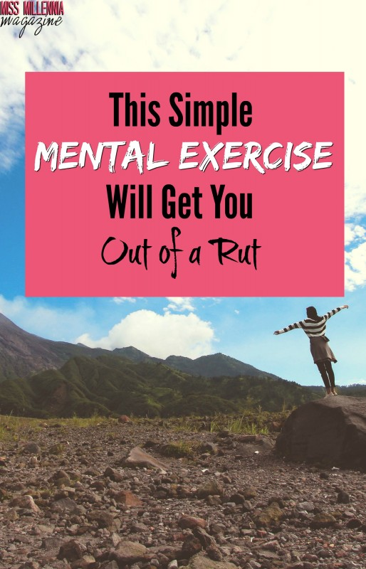 This Simple Mental Exercise Will Get You Out of a Rut