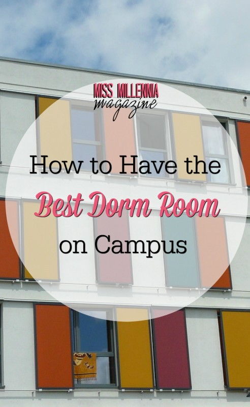 How to Have the Best Dorm Room on Campus