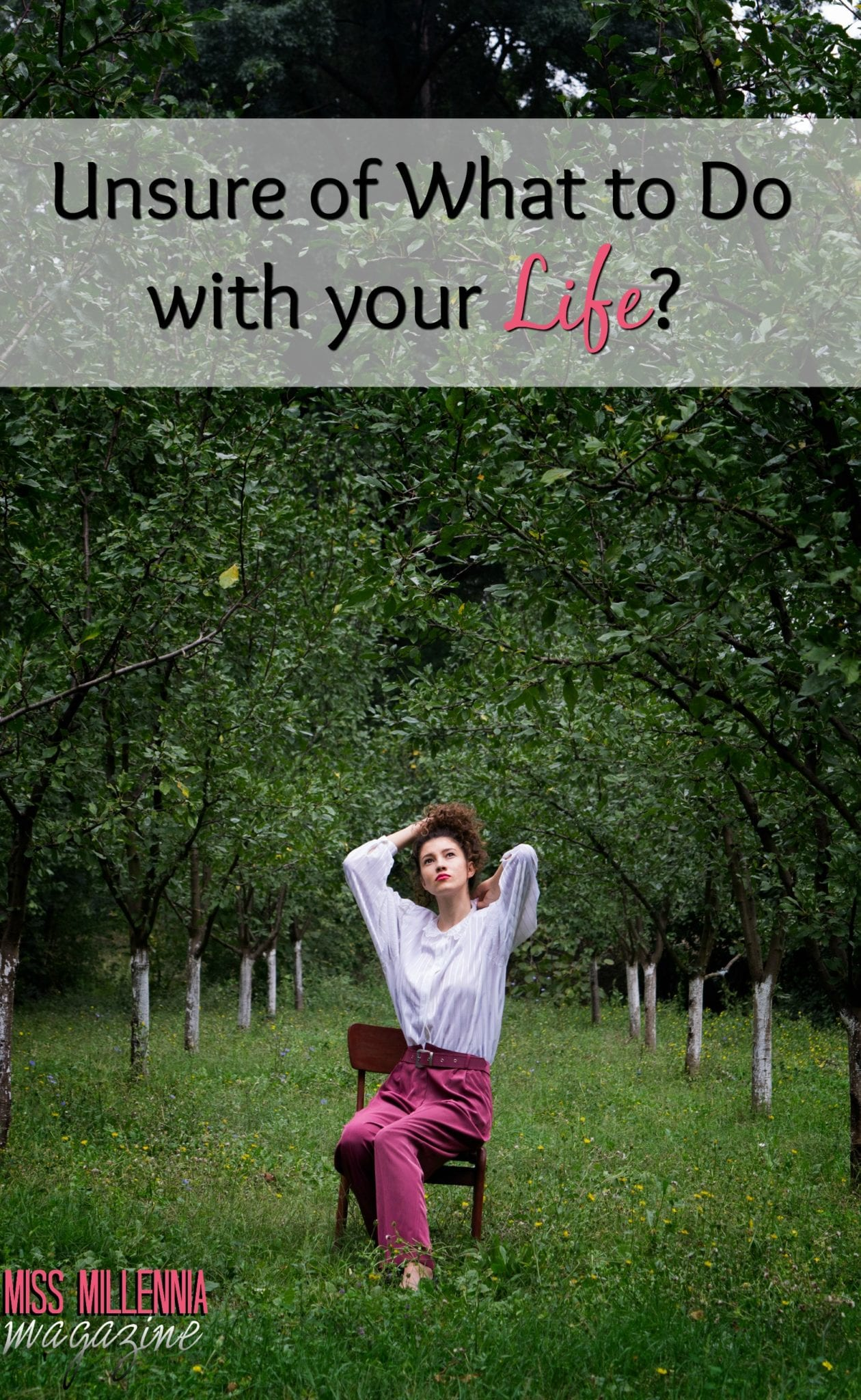 So you don't know what your life purpose is. Join the club! Here are some steps to take to help figure out what to do with your life. #MissMillMag