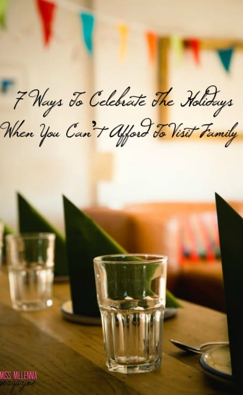 7 Ways To Celebrate The Holidays When You Can't Afford To Visit Family