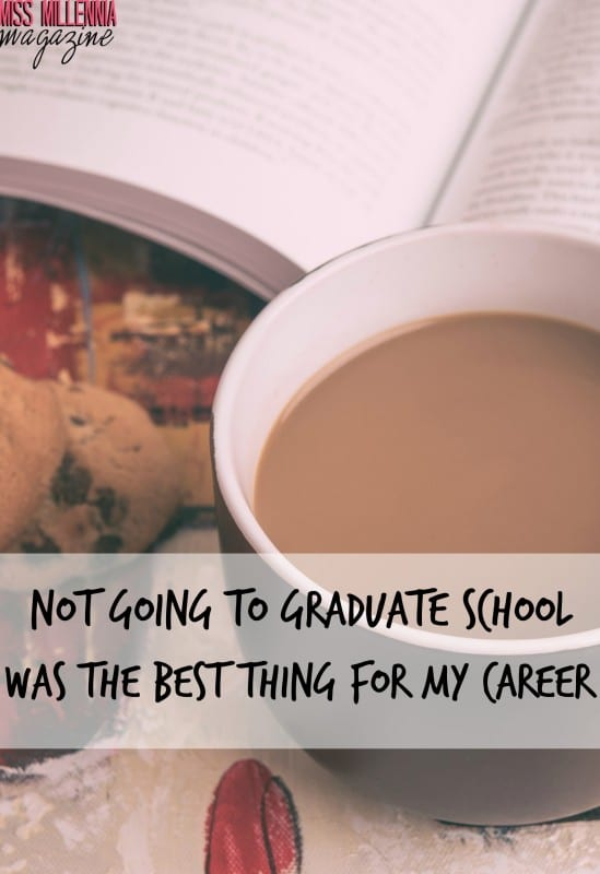 Not Going to Graduate School Was the Best Thing for My Career