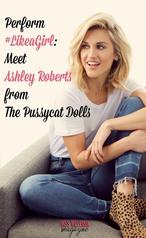 Perform #LikeaGirl: Meet Ashley Roberts from The Pussycat Dolls