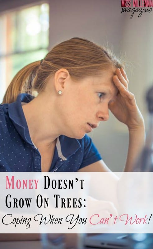 Money Doesn't Grow On Trees: Coping When You Can't Work!