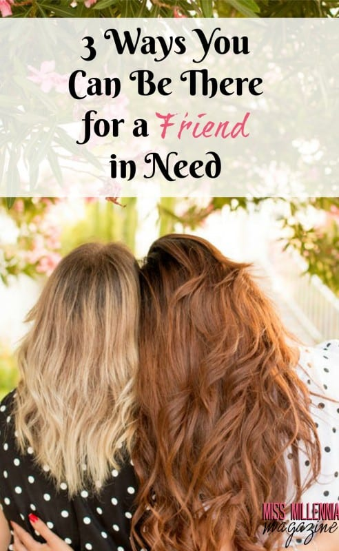 3 Ways You Can Be There for a Friend in Need