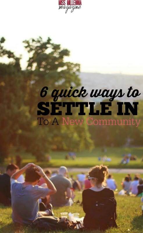 6 Quick Ways to Settle In To A New Community