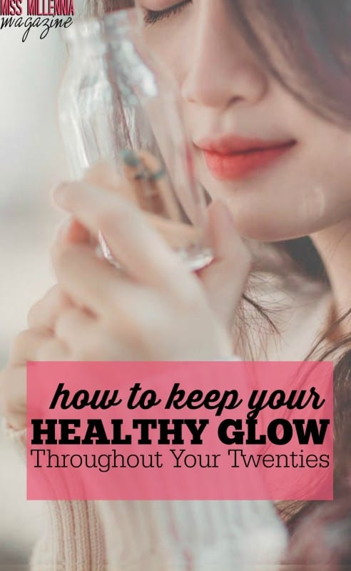How to Keep Your Healthy Glow Throughout Your Twenties
