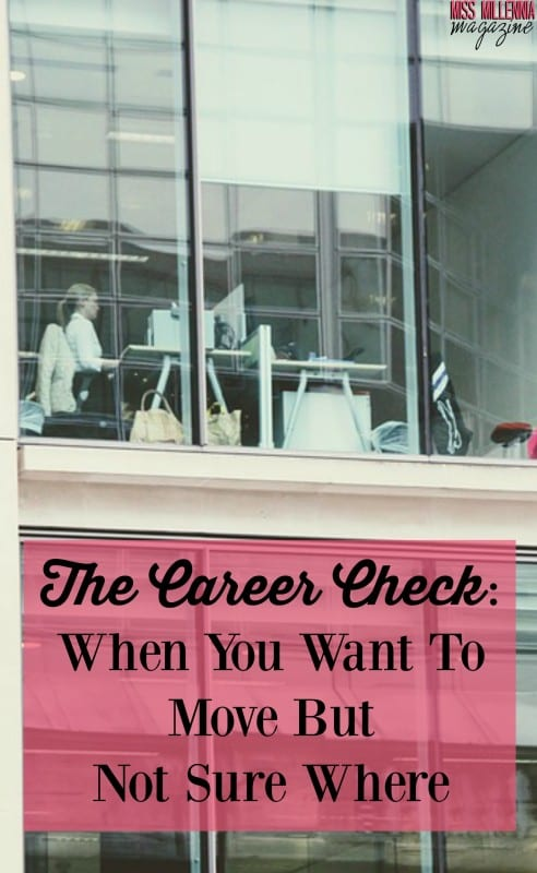 The Career Check: When You Want To Move But Not Sure Where