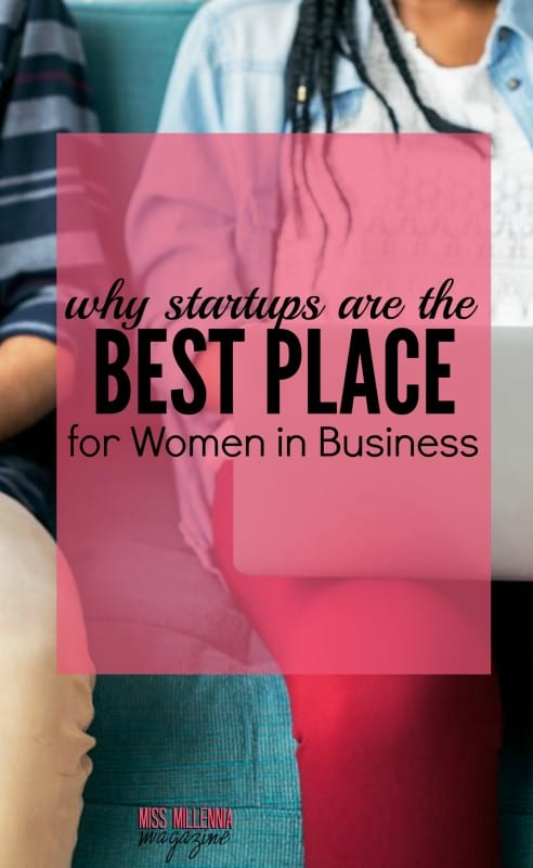 What makes women so resilient, they succeed in businesses? Here are clues to figure out the phenomenon of why startups are the best place for women.