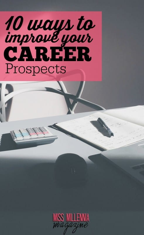 Whatever your situation, there is always something you can do to stand out to your current employer. Here are 10 ways to improve your career prospects.