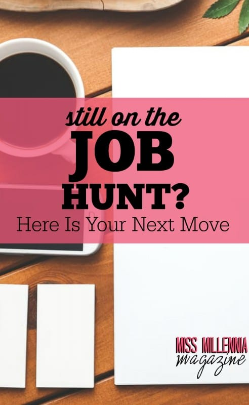 Still On The Job Hunt? Here Is Your Next Move
