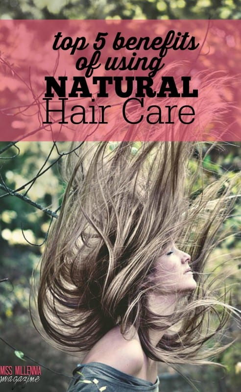 Top 5 Benefits of Using Natural Hair Care