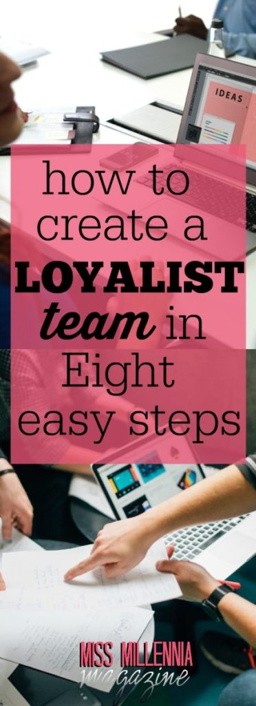 If you want to create and maintain a high-performing Loyalist Team that delivers results, then focus on these eight steps.
