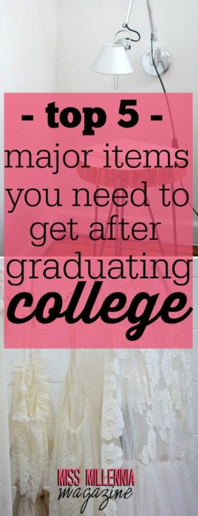 Congratulations! You have graduated college! But now that you have graduated, there are a few items that you are going to need to get.