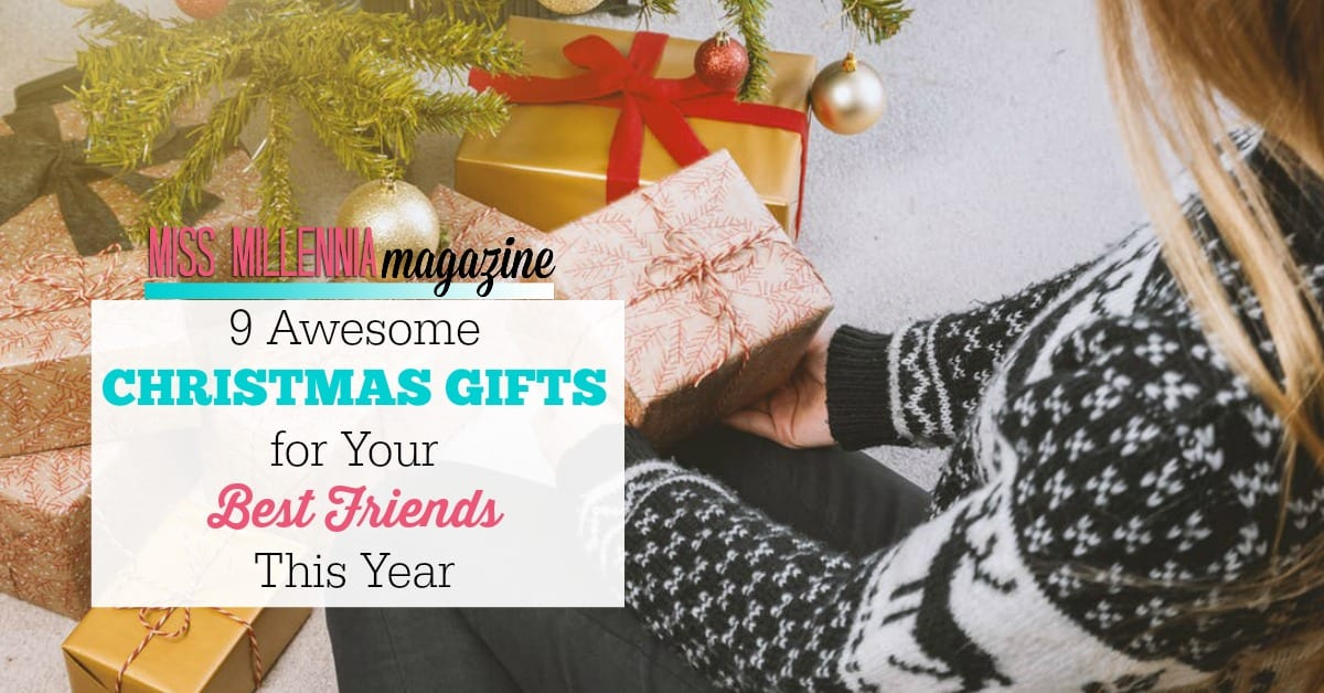 9 Awesome Christmas Gifts for Your Best Friends This Year - Miss ...