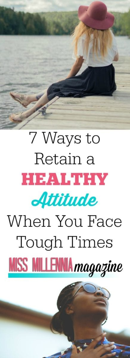 It is time to get motivated and push for happiness. Here are seven ways to retain a healthy attitude when you are faced with tough times.