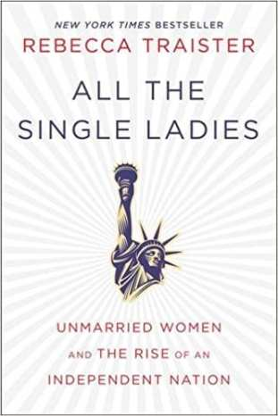 Feminist Books: All the Single Ladies: Unmarried women and the rise of na independent nation by. Rebecca Traister