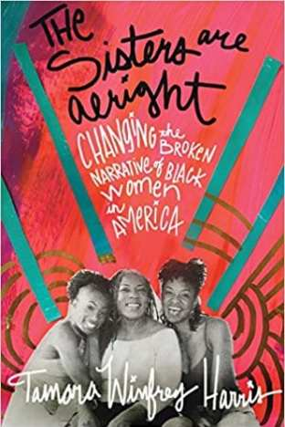Feminist Books: The sisters are alright: Changing the broken narrative of black women in America by. Tamora Winfrey Harris
