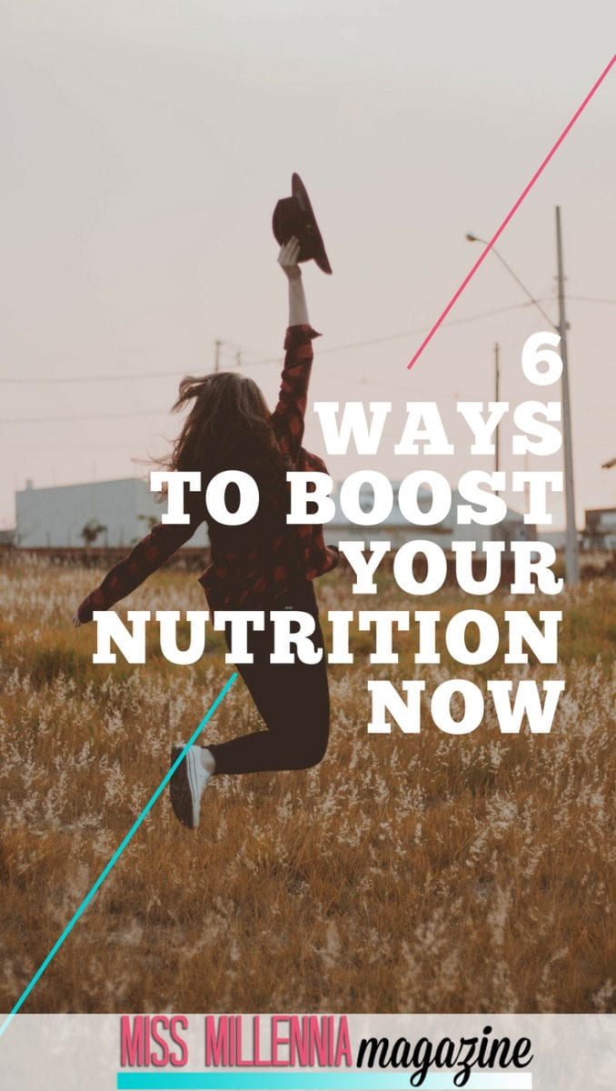6 Ways To Boost Your Nutrition Now