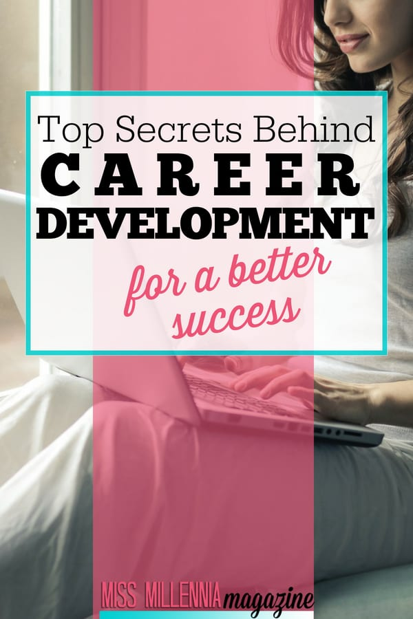 For career development, you will need to put in work. Besides focusing on improving your skills, you should also do your best to grow as a person.