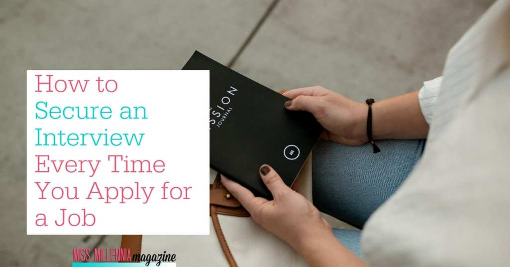 how to secure an interview every time you apply for a jbo miss millennia magazine