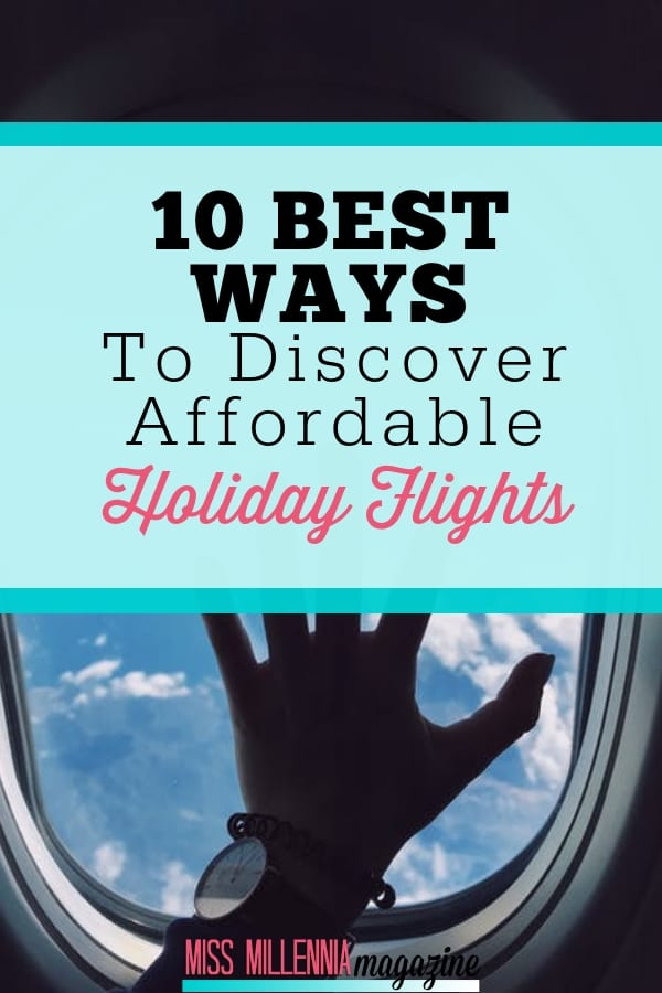 Take a look at these 10 ways to help you find cheap holidays flights so that you and your family can make more memories together on your next vacation.