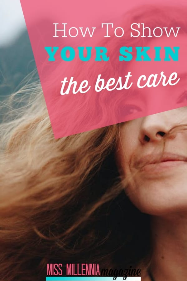 How To Show Your Skin the Best Care