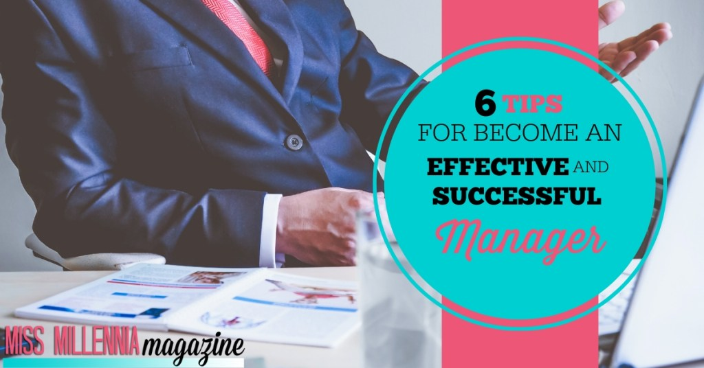 6 tips to become an effective and successful manager