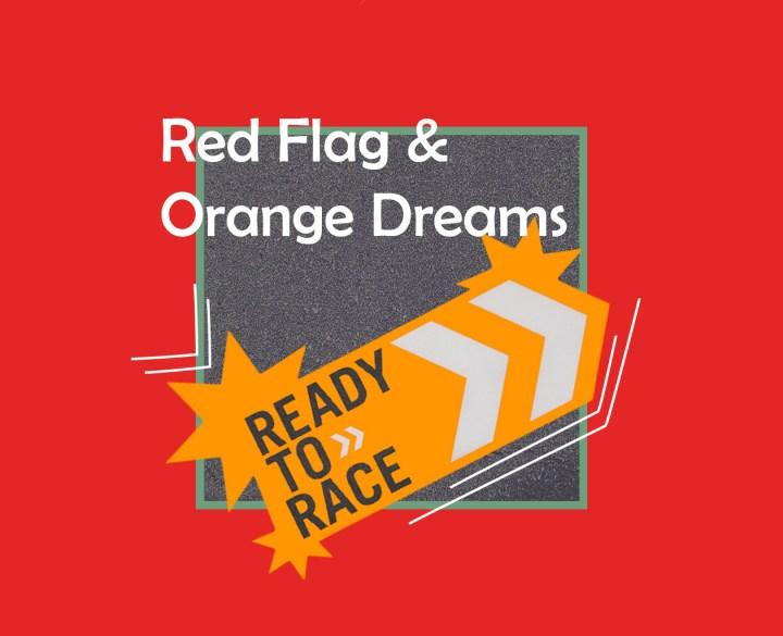 Red flag & orange dreams