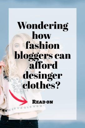 How fashion bloggers and influencers can afford designer clothes, bags and shoes.