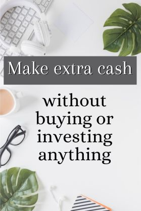 Make extra cash without buying or investing anything