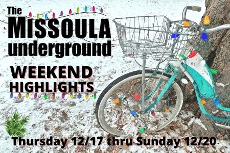 The Missoula Underground Weekend Highlights December 17 thru December 20