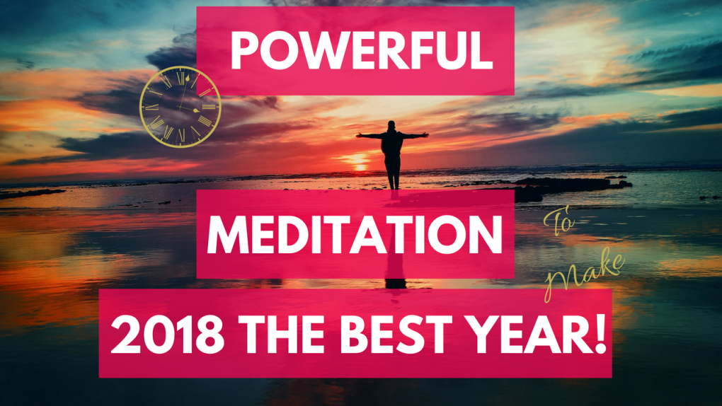 New Year Meditation 2018 is YOUR Year of Success, Love, Manifestation & Abundance