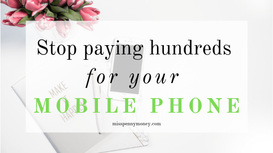 Stop Paying Hundreds For A Mobile Phone