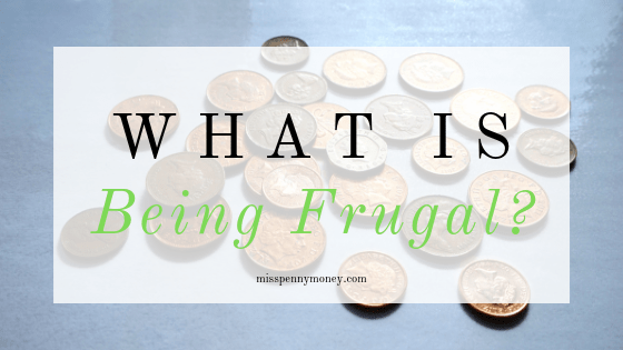 What is Being Frugal or Thrifty?