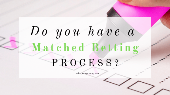 Do You Have a Matched Betting Process?