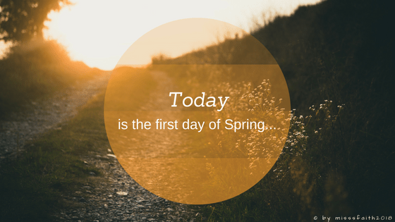 Today is the first day of Spring...