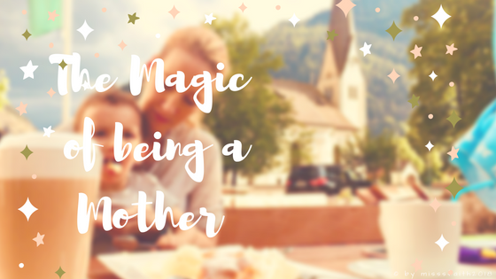 The Magic of being a Mother (1)