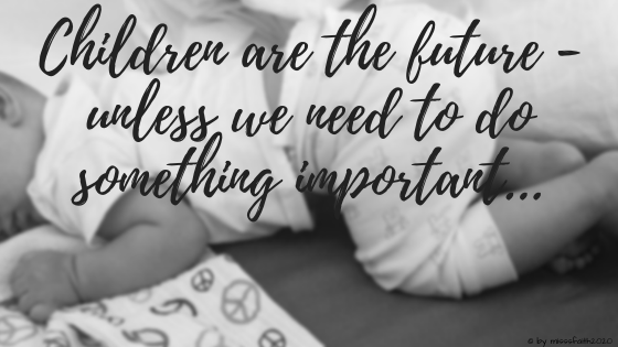 Children are the future - unless we need to do something important...