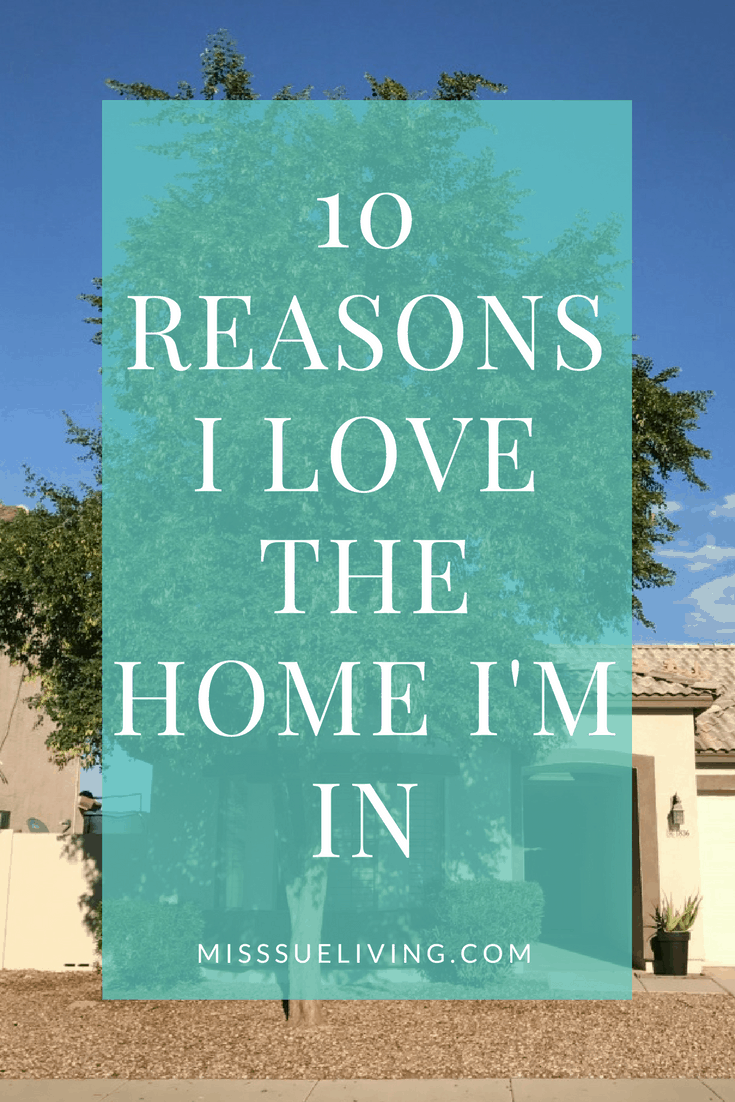 10 Reasons I Love The Home I'm In, love your home, favorite things in your home, home tour