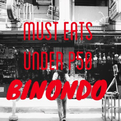 MUST EATS UNDER P50 IN BINONDO