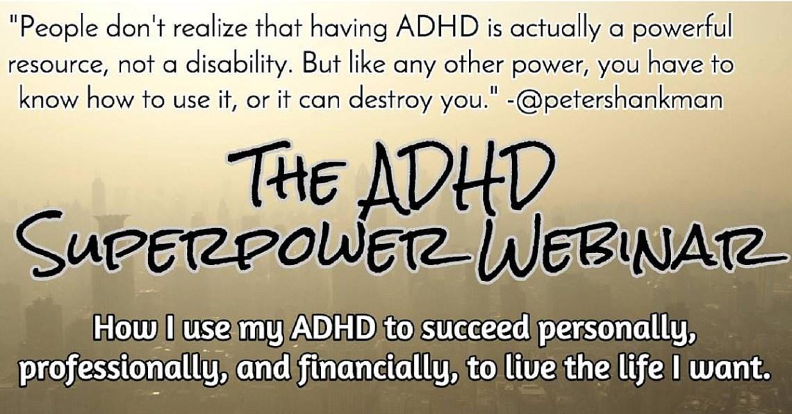 "Peter Shankman""s ADHD Superpower Webinar"