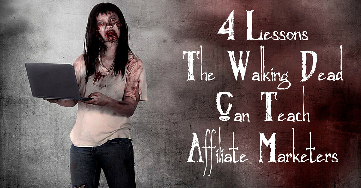 4 Lessons The Walking Dead Can Teach Affiliate Marketers - MissyWard.com