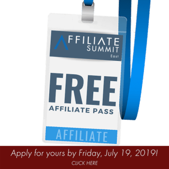 Click here to apply for a Free Affiliate Pass to Affiliate Summit East 2019