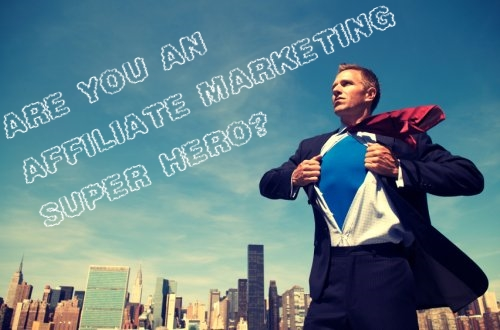 Are you an affiliate marketing super hero?