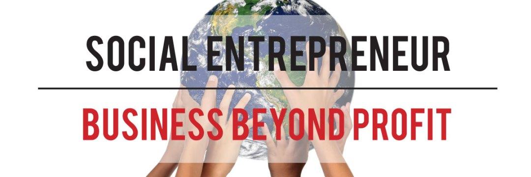 Social Entrepreneur - Business Beyond Profit