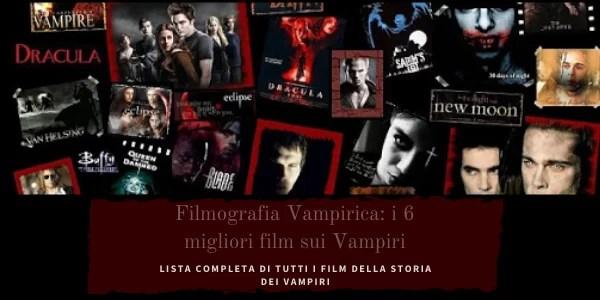 Tutti i film sui vampiri da quelli più conosciuti fino alla lista completa da ieri ad oggi.