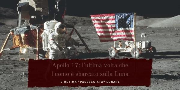 Apollo 17, l'ultimo sbarco dell'uomo sulla luna.