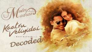 Kaatru Veliyidai DECODED!